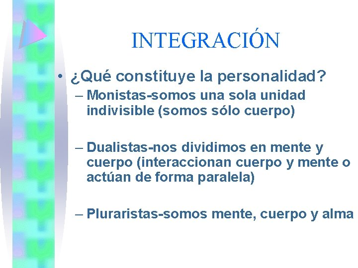 INTEGRACIÓN • ¿Qué constituye la personalidad? – Monistas-somos una sola unidad indivisible (somos sólo