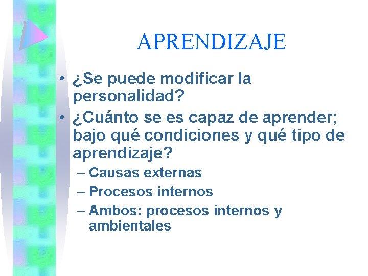 APRENDIZAJE • ¿Se puede modificar la personalidad? • ¿Cuánto se es capaz de aprender;