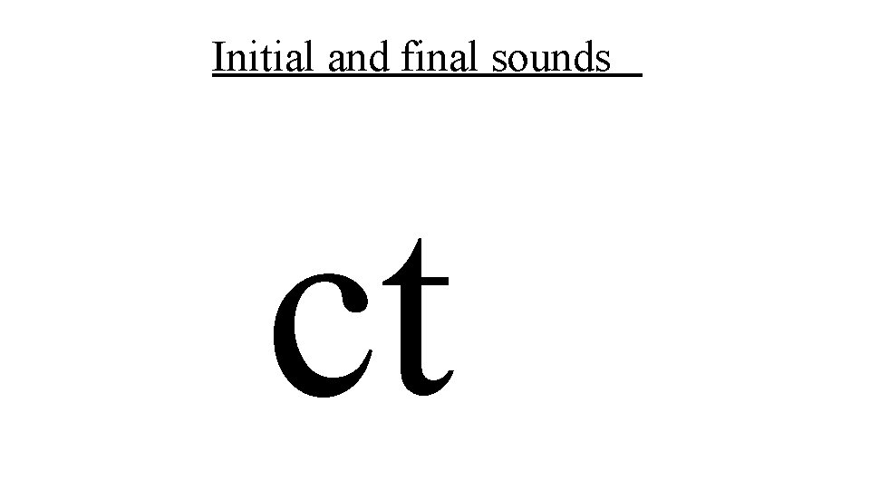 Initial and final sounds ct