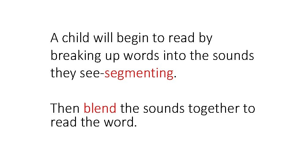 A child will begin to read by breaking up words into the sounds they