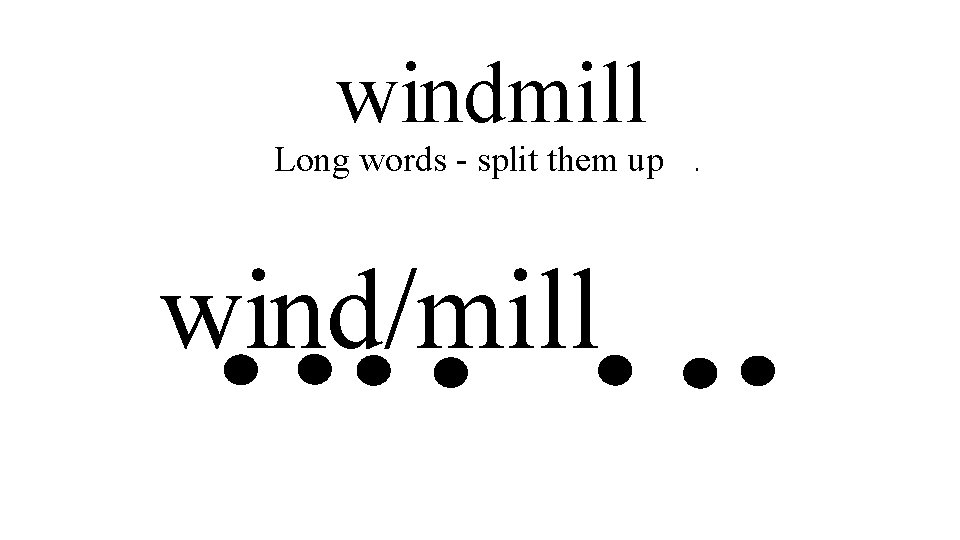 windmill Long words - split them up. wind/mill