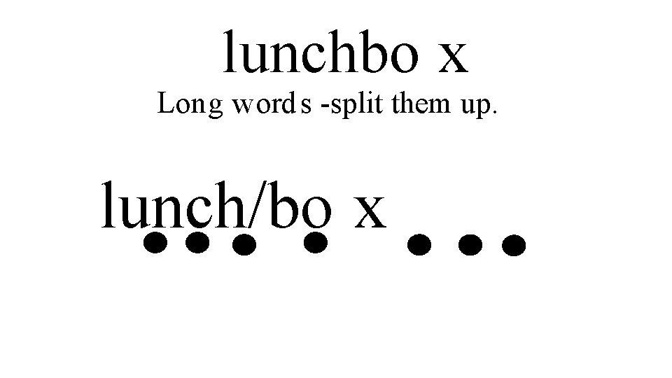 lunchbo x Long word s -split them up. lunch/bo x