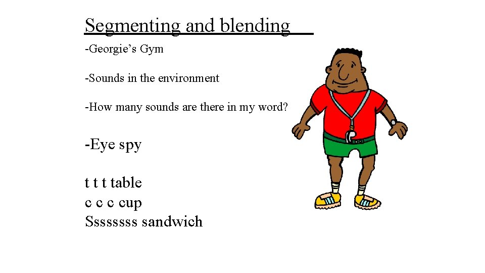 Segmenting and blending -Georgie's Gym -Sounds in the environment -How many sounds are there