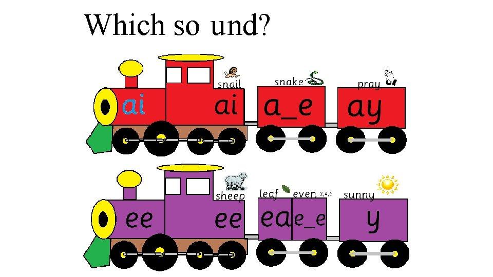 Which so und?