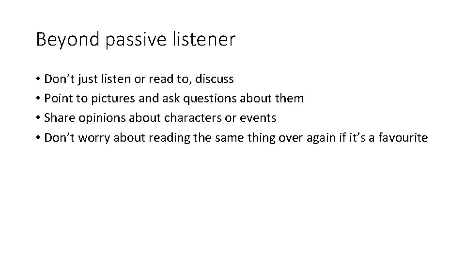 Beyond passive listener • Don't just listen or read to, discuss • Point to