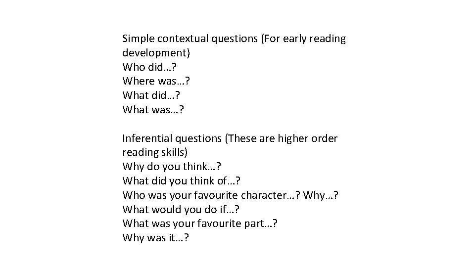 Simple contextual questions (For early reading development) Who did…? Where was…? What did…? What