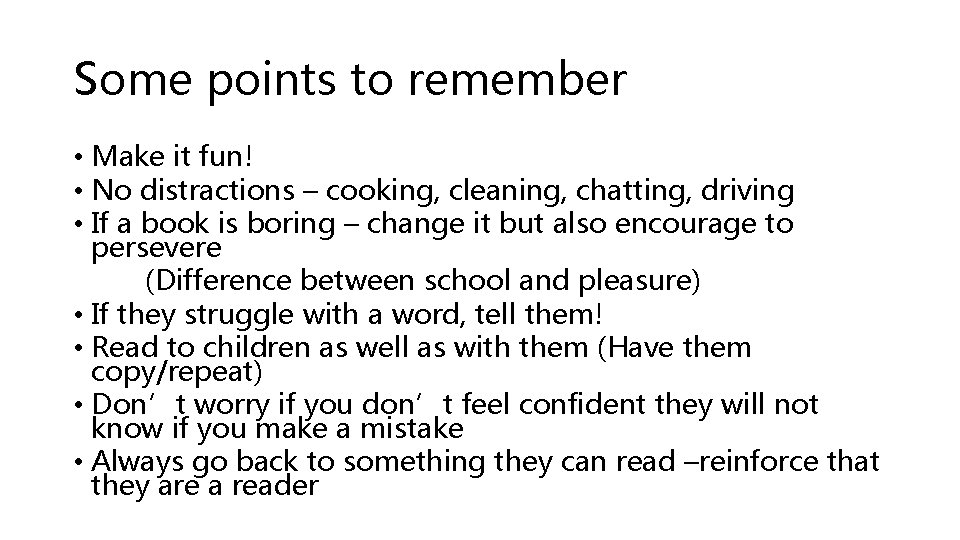 Some points to remember • Make it fun! • No distractions – cooking, cleaning,