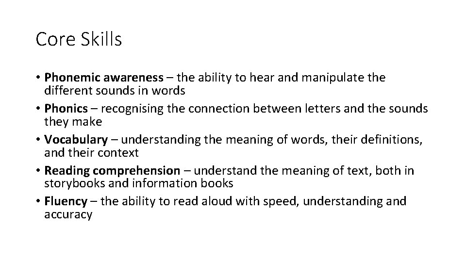 Core Skills • Phonemic awareness – the ability to hear and manipulate the different