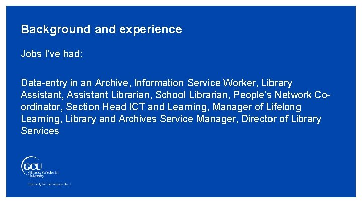 Background and experience Jobs I've had: Data-entry in an Archive, Information Service Worker, Library