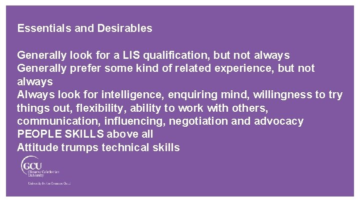 Essentials and Desirables Generally look for a LIS qualification, but not always Generally prefer