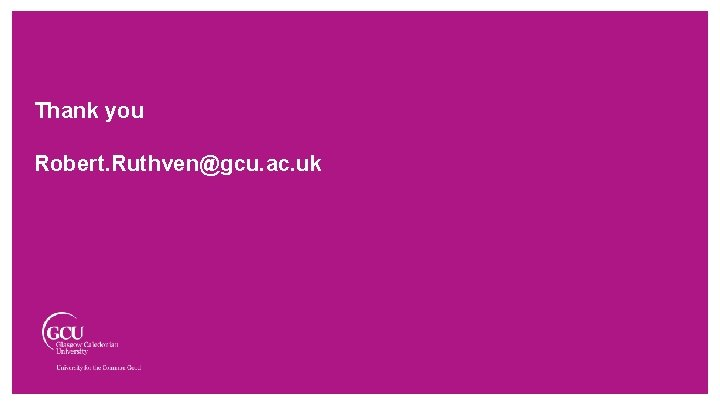 Thank you Robert. Ruthven@gcu. ac. uk
