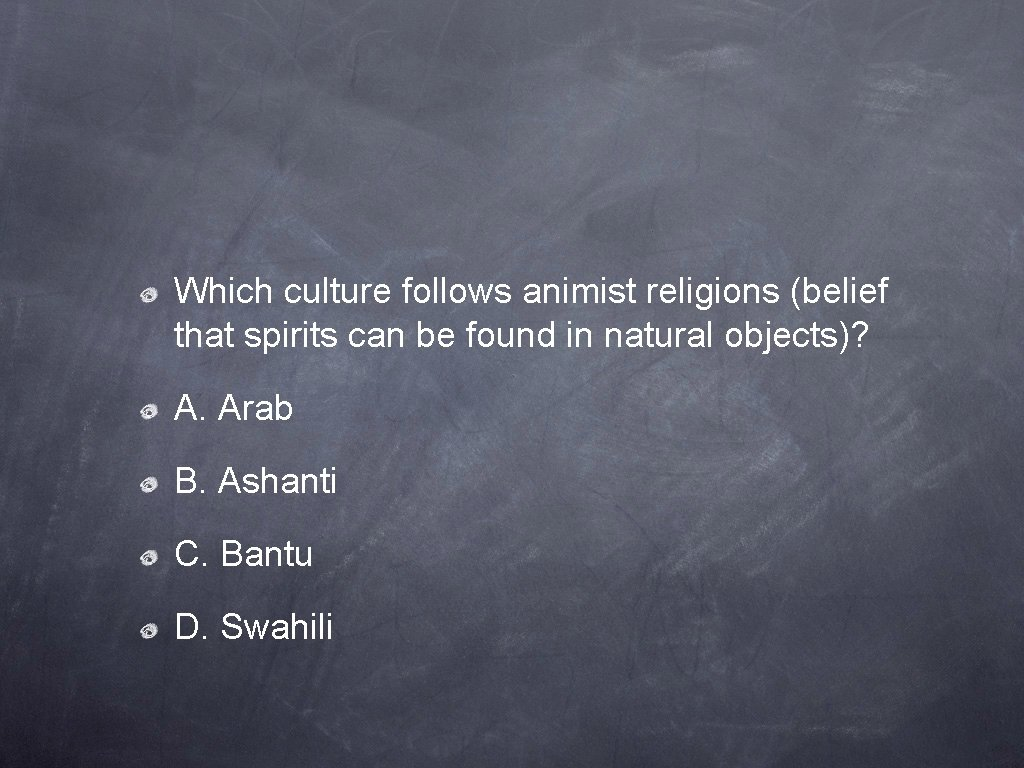Which culture follows animist religions (belief that spirits can be found in natural objects)?
