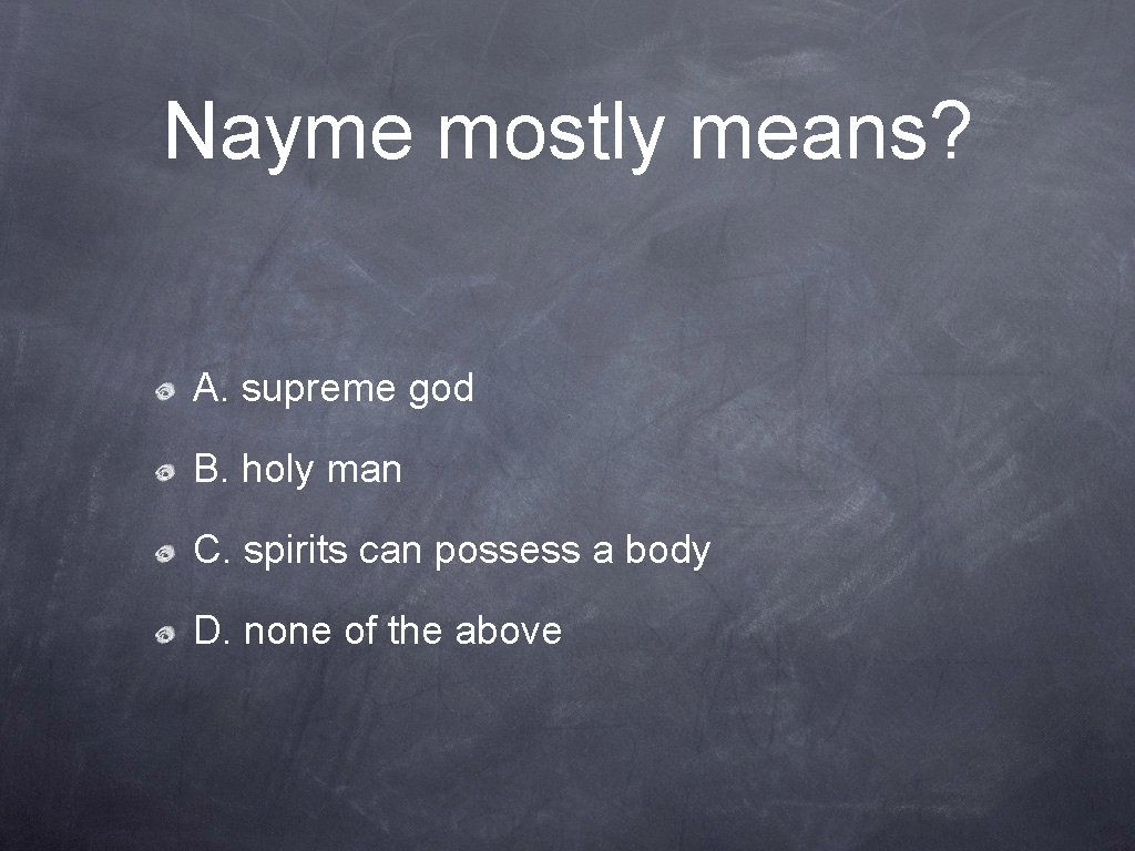 Nayme mostly means? A. supreme god B. holy man C. spirits can possess a
