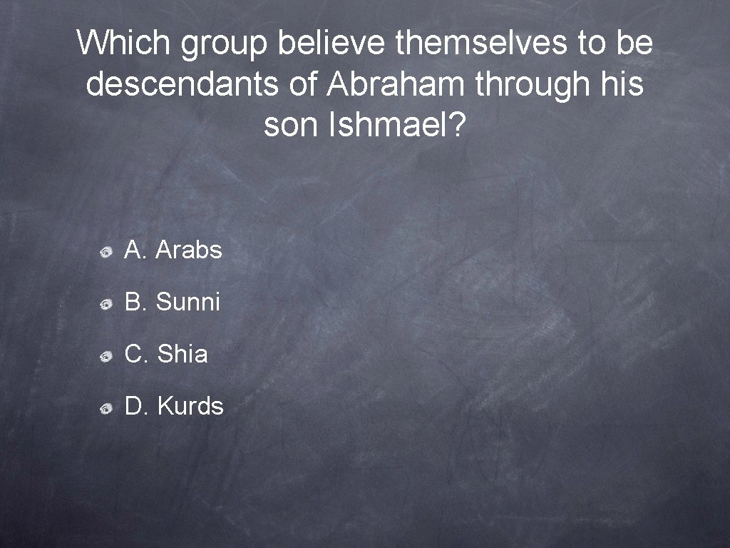 Which group believe themselves to be descendants of Abraham through his son Ishmael? A.