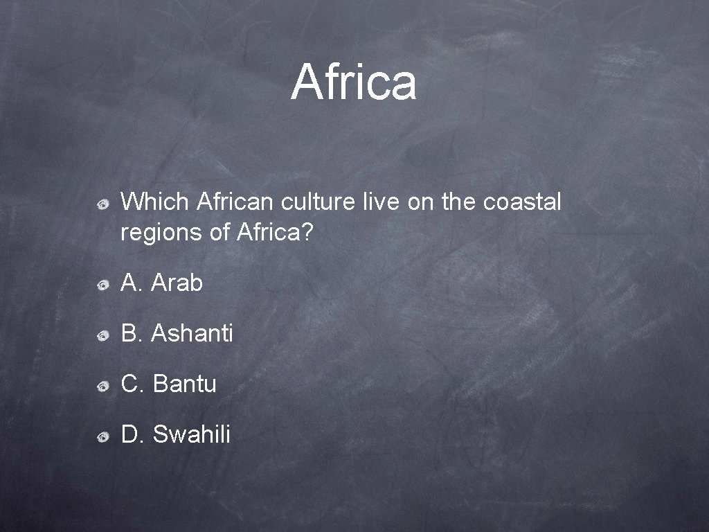 Africa Which African culture live on the coastal regions of Africa? A. Arab B.