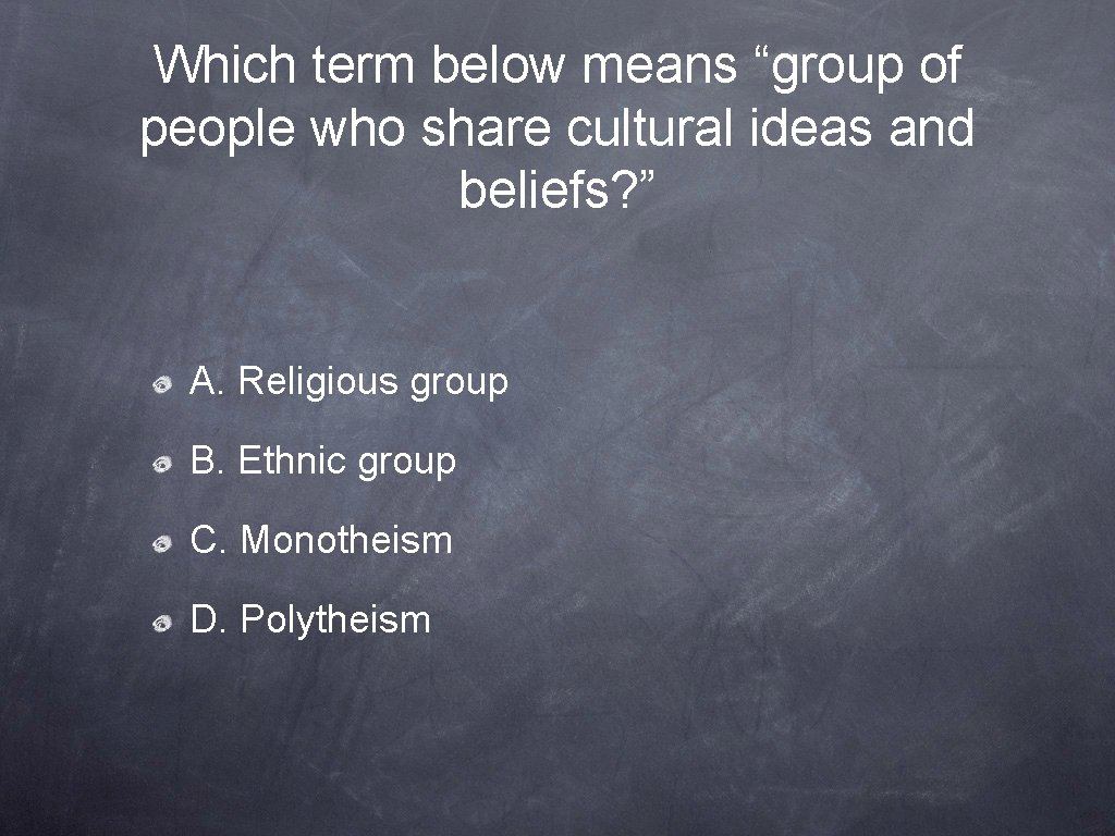 """Which term below means """"group of people who share cultural ideas and beliefs? """""""