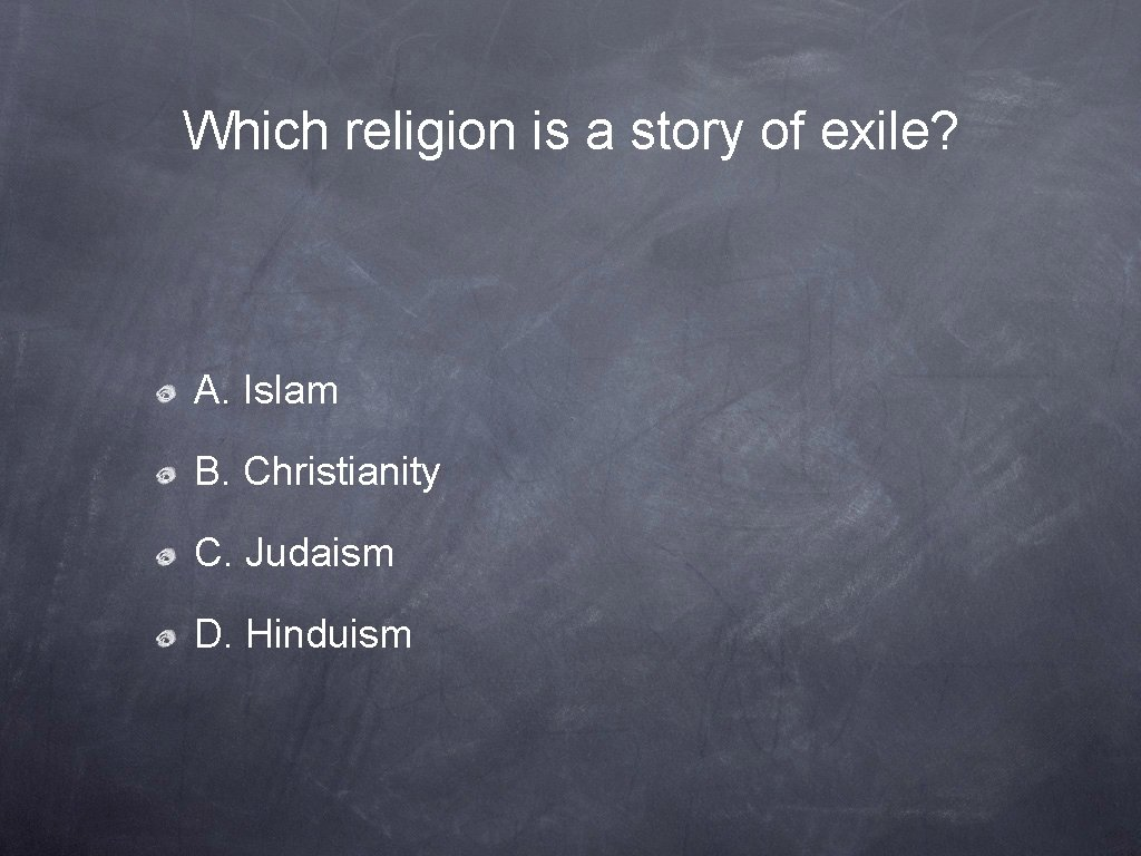 Which religion is a story of exile? A. Islam B. Christianity C. Judaism D.
