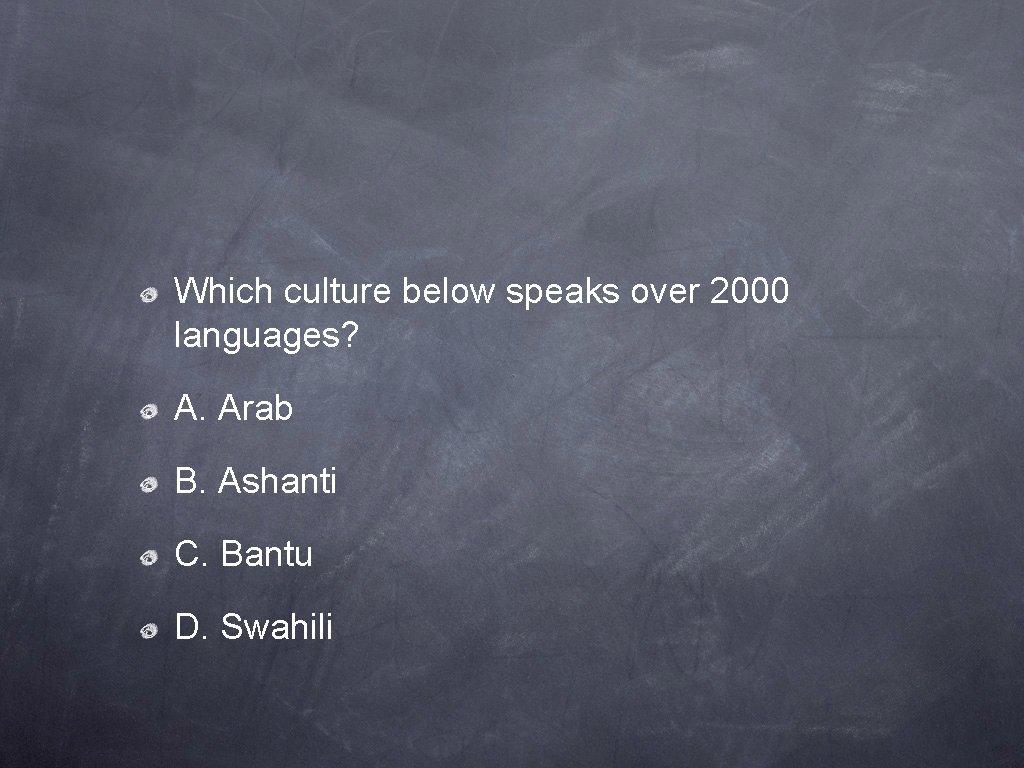 Which culture below speaks over 2000 languages? A. Arab B. Ashanti C. Bantu D.