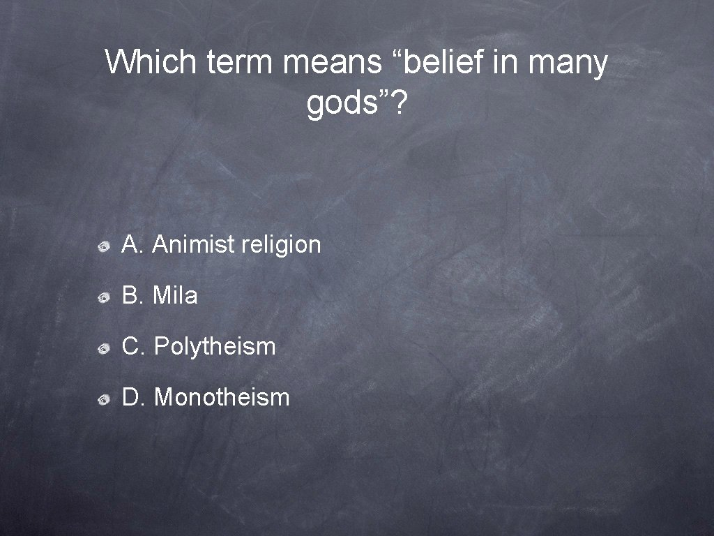 """Which term means """"belief in many gods""""? A. Animist religion B. Mila C. Polytheism"""