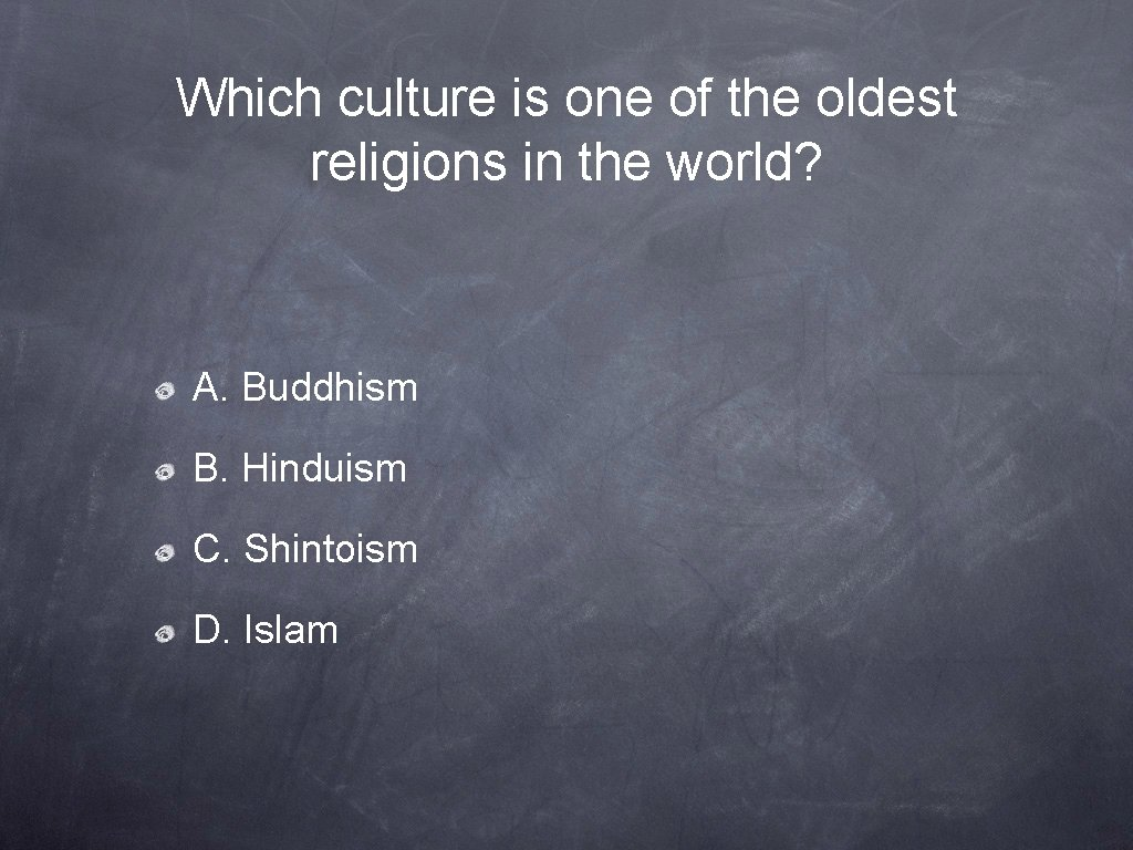 Which culture is one of the oldest religions in the world? A. Buddhism B.