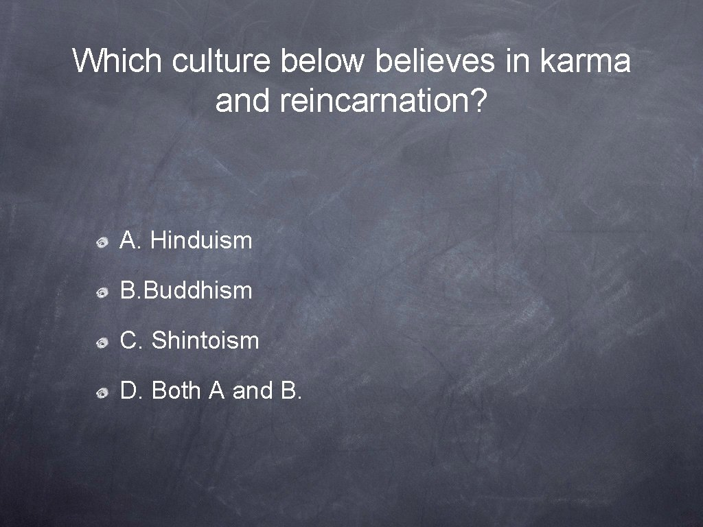 Which culture below believes in karma and reincarnation? A. Hinduism B. Buddhism C. Shintoism