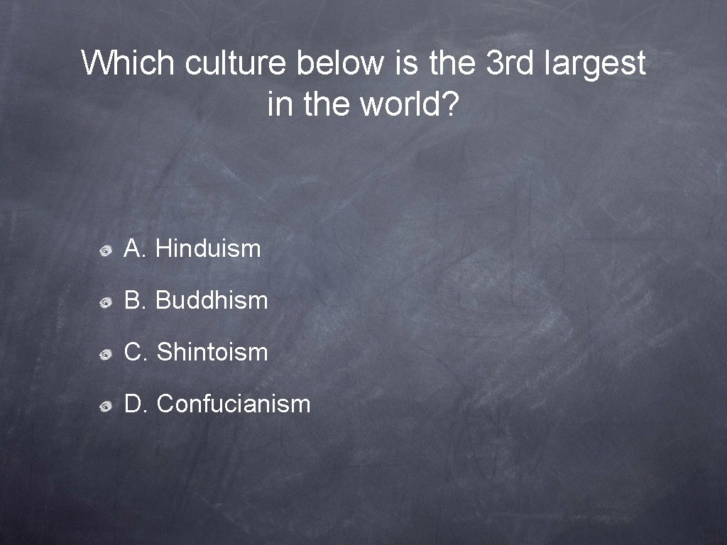 Which culture below is the 3 rd largest in the world? A. Hinduism B.