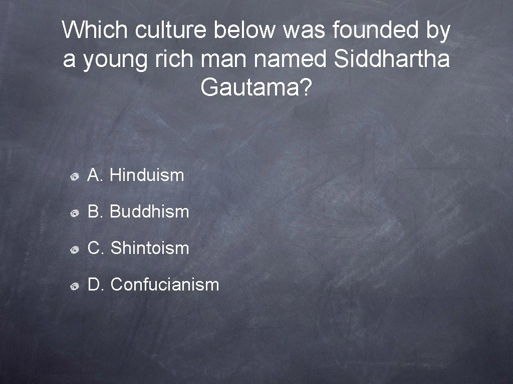 Which culture below was founded by a young rich man named Siddhartha Gautama? A.
