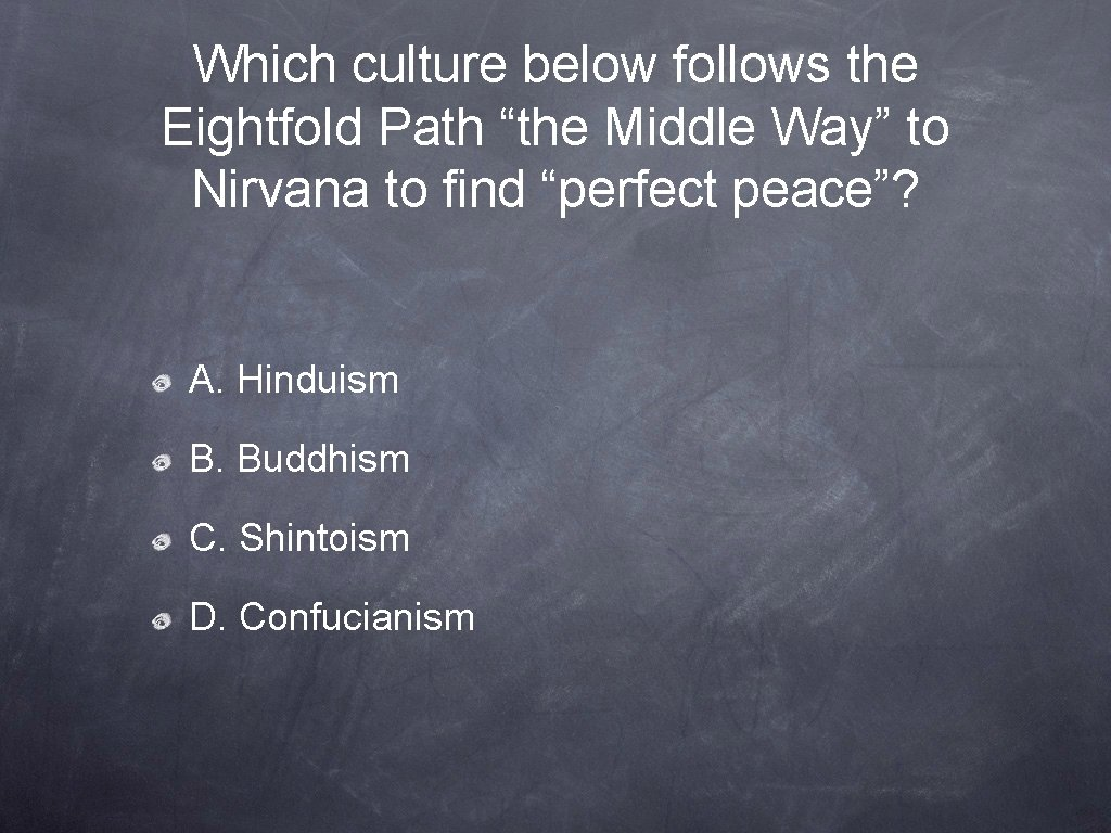 """Which culture below follows the Eightfold Path """"the Middle Way"""" to Nirvana to find"""