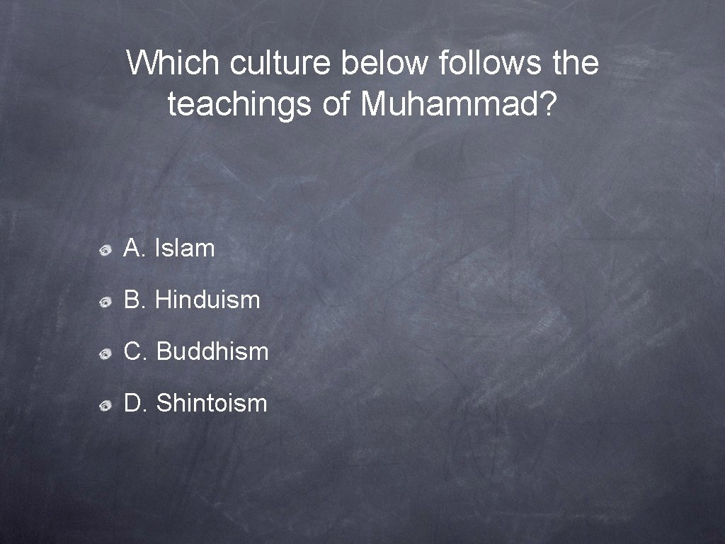 Which culture below follows the teachings of Muhammad? A. Islam B. Hinduism C. Buddhism