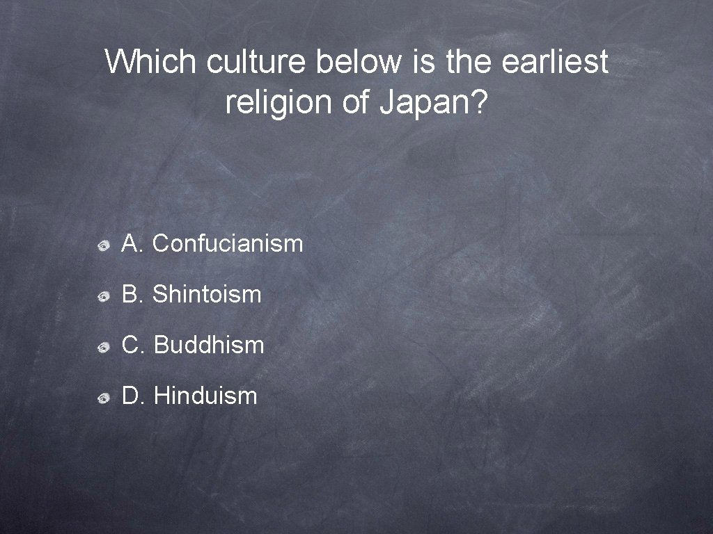 Which culture below is the earliest religion of Japan? A. Confucianism B. Shintoism C.