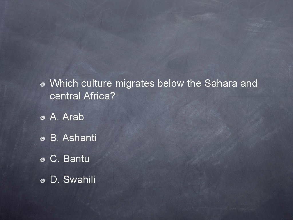 Which culture migrates below the Sahara and central Africa? A. Arab B. Ashanti C.