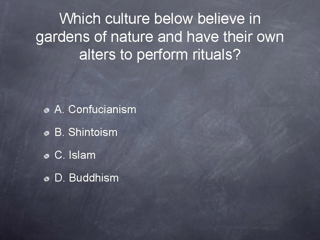 Which culture below believe in gardens of nature and have their own alters to