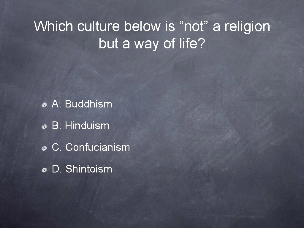 """Which culture below is """"not"""" a religion but a way of life? A. Buddhism"""