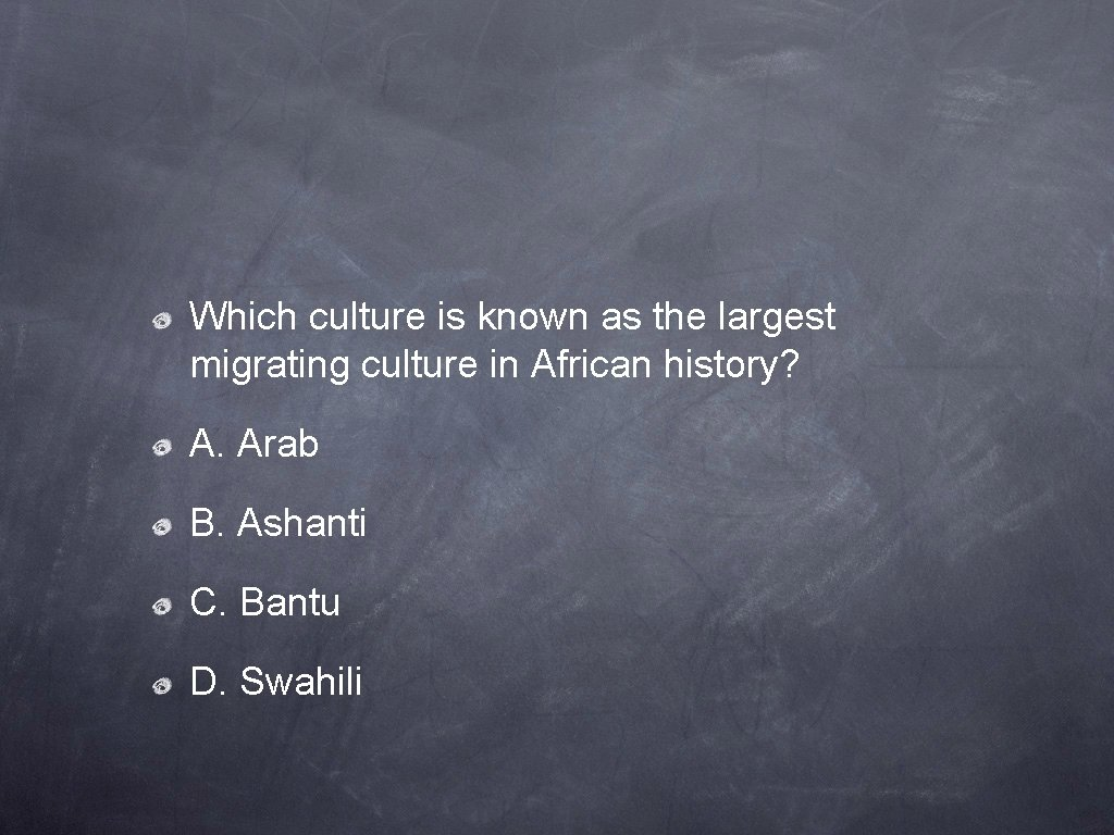 Which culture is known as the largest migrating culture in African history? A. Arab