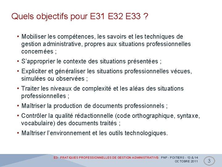 Quels objectifs pour E 31 E 32 E 33 ? • Mobiliser les compétences,