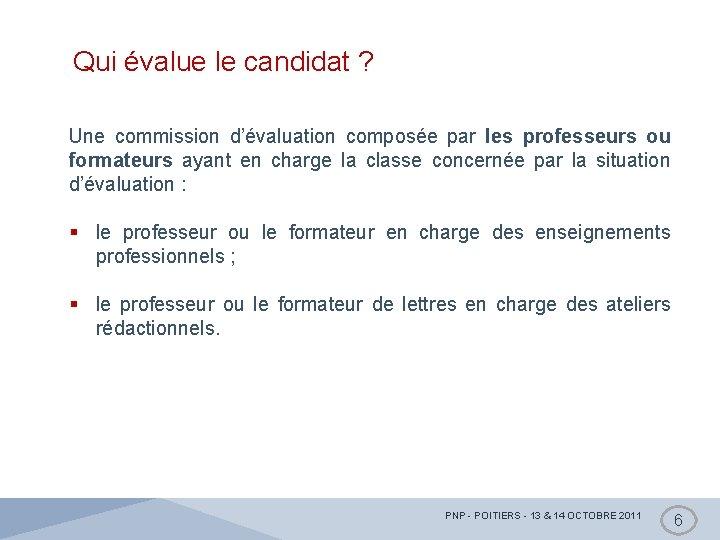 Qui évalue le candidat ? Une commission d'évaluation composée par les professeurs ou formateurs