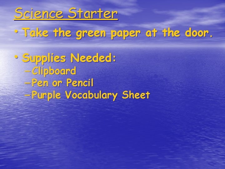 Science Starter • Take the green paper at the door. • Supplies Needed: –