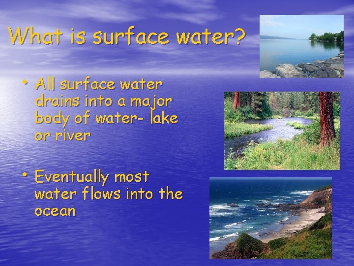 What is surface water? • All surface water drains into a major body of