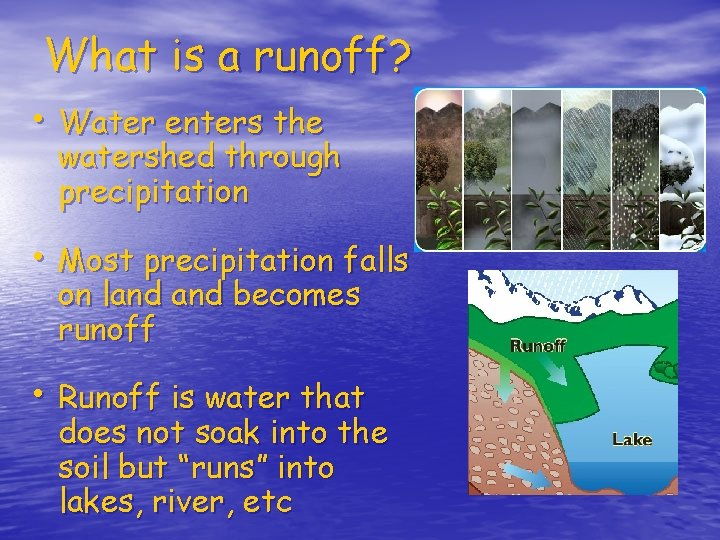 What is a runoff? • Water enters the watershed through precipitation • Most precipitation