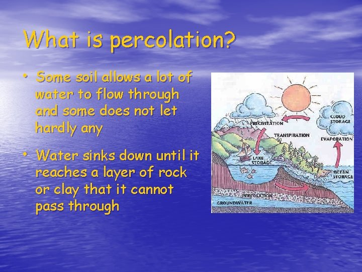 What is percolation? • Some soil allows a lot of water to flow through