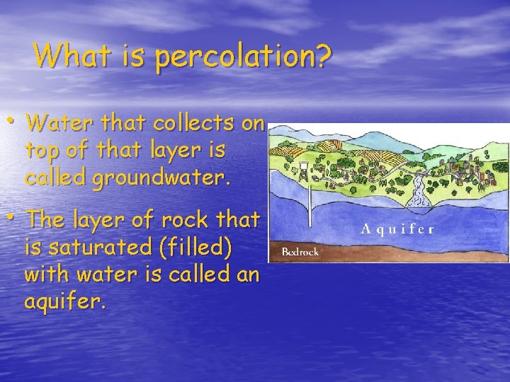 What is percolation? • Water that collects on top of that layer is called