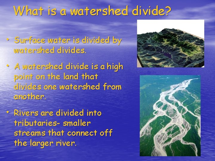 What is a watershed divide? • Surface water is divided by watershed divides. •