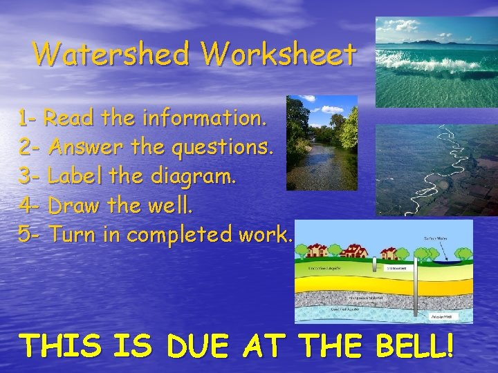 Watershed Worksheet 1 - Read the information. 2 - Answer the questions. 3 -