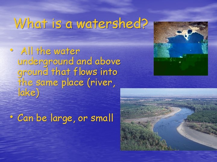 What is a watershed? • All the water underground above ground that flows into