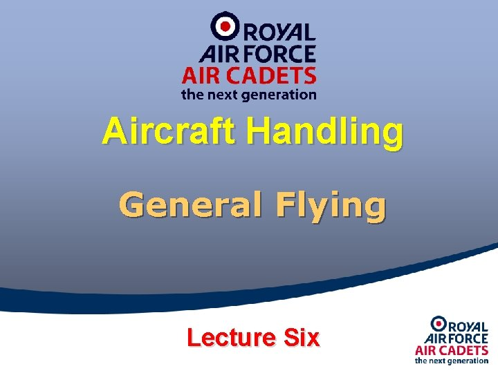 Aircraft Handling General Flying Lecture Six