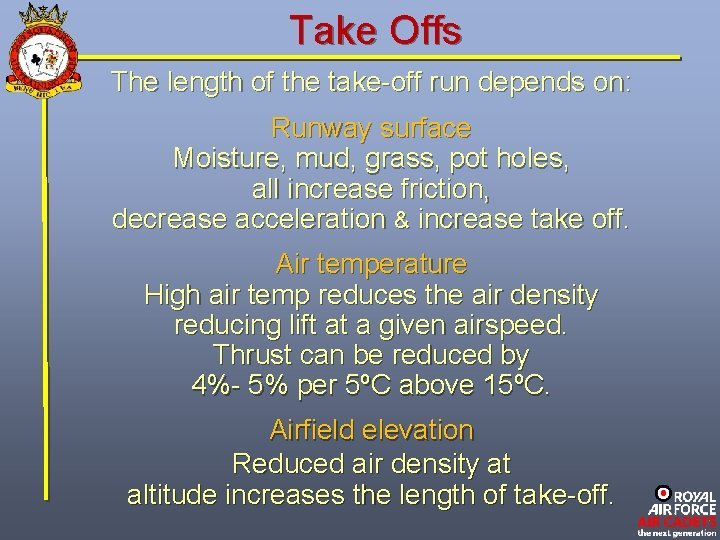 Take Offs The length of the take-off run depends on: Runway surface Moisture, mud,