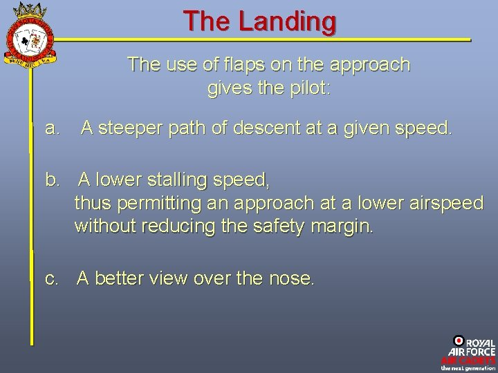 The Landing The use of flaps on the approach gives the pilot: a. A