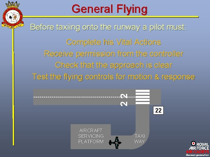 General Flying Before taxiing onto the runway a pilot must: 22 Complete his Vital