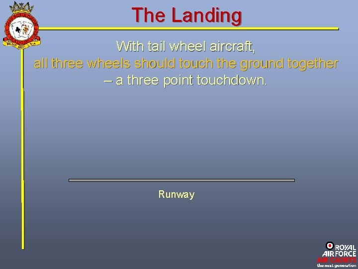 The Landing With tail wheel aircraft, all three wheels should touch the ground together