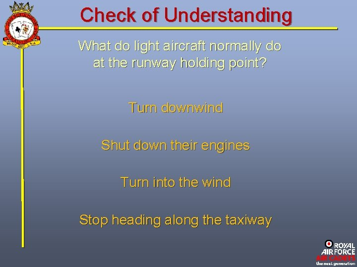 Check of Understanding What do light aircraft normally do at the runway holding point?